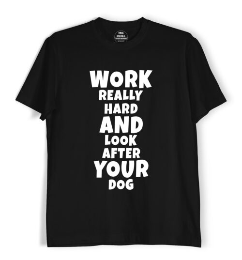 work-really-hard-and-look-after-your-dog-tee-shirts
