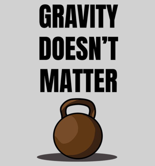 Gravity-doesnt-matter-t-shirts